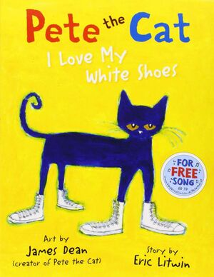 PETE THE CAT I LOVE MYWHITE SHOES