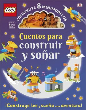 LEGO ® CUENTOS PARA CONSTRUIR Y SOÑAR