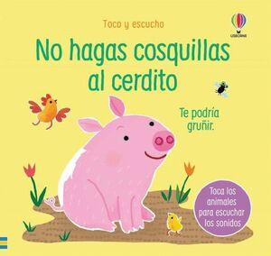 NO HAGAS COSQUILLAS AL CERDITO