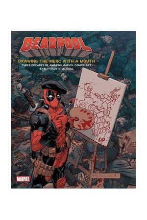 DEADPOOL ARTBOOK DRAWING THE MERC WITH A MOUTH