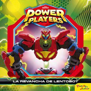 POWER PLAYERS. LA REVANCHA DE LENTOBOT