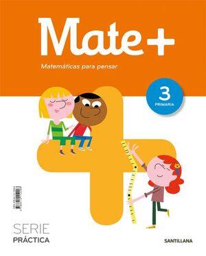 MATE+ MATEMATICAS PARA PENSAR SERIE PRACTICA 3 PRIMARIA