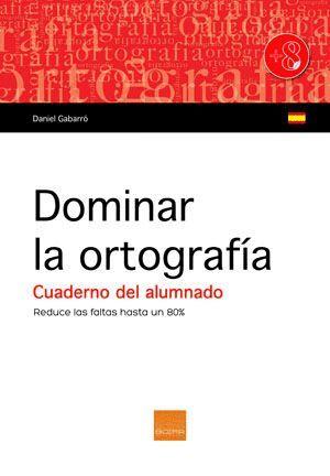 DOMINAR LA ORTOGRAFÍA. CUADERNO DEL ALUMNADO.