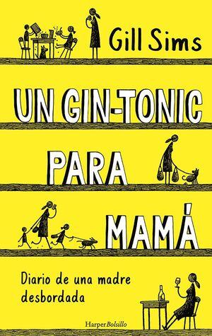 UN GIN-TONIC PARA MAMÁ. DIARIO DE UNA MADRE DESBORDADA