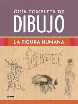 GUÍA COMPLETA DE DIBUJO. FIGURA HUMANA
