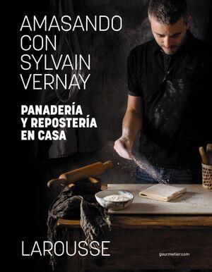 AMASANDO CON SYLVAIN VERNAY. PANADERÍA Y REPOSTERÍA EN CASA