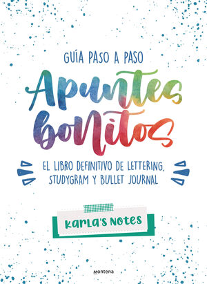 APUNTES BONITOS: GUÍA PASO A PASO DE LETTERING, STUDYGRAM Y BULLE