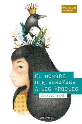 EL HOMBRE QUE ABRAZABA A LOS ÁRBOLES (PREMIO ALA DELTA 2013)
