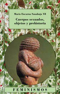 CUERPOS SEXUADOS, OBJETOS Y PREHISTORIA
