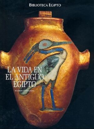 BIBLIOTECA EGIPTO. LA VIDA EN EL ANTIGUO EGIPTO