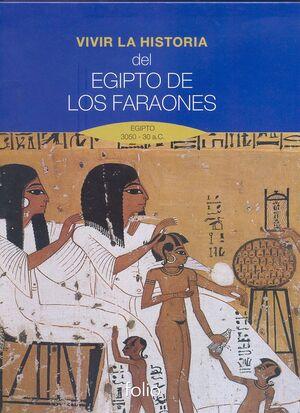 VIVIR LA HISTORIA. DEL EGIPTO DE LOS FARAONES.