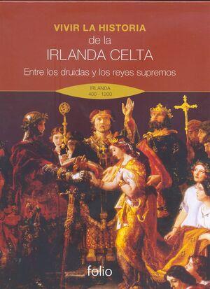 VIVIR LA HISTORIA. DE LA IRLANDA CELTA