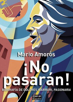 ¡NO PASARÁN!: BIOGRAFÍA DE DOLORES IBARRURI, PASIONARIA