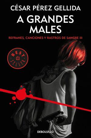 A GRANDES MALES (REFRANES, CANCIONES Y RASTROS DE SANGRE 3)