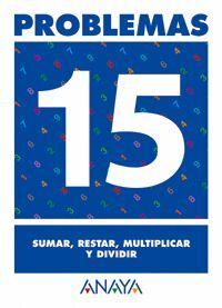 PROBLEMAS 15. SUMAR, RESTAR, MULTIPLICAR Y DIVIDIR.