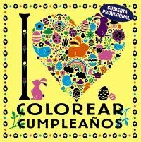 I LOVE COLOREAR CUMPLEAÑ