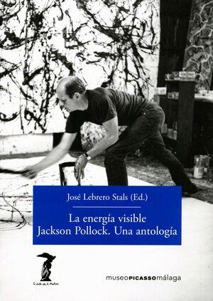 LA ENERGÍA VISIBLE. JACKSON POLLOCK. UNA ANTOLOGÍA