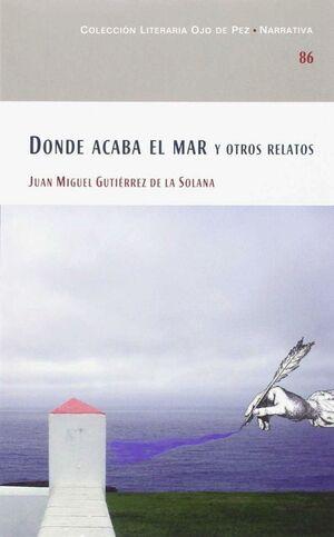 DONDE ACABA EL MAR Y OTROS RELATOS