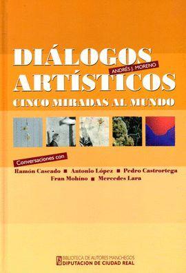 DIALOGOS ARTISTICOS: CINCO MIRADAS AL MUNDO.