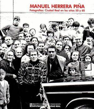 MANUEL HERRERA PIÑA. FOTOGRAFÍAS: CIUDAD REAL EN LOS AÑOS 50 Y 60