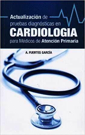 ACTUALIZACIÓN DE PRUEBAS DIAGNÓSTICAS EN CARDIOLOGÍA PARA MÉDICOS DE ATENCIÓN PR