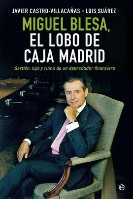 MIGUEL BLESA. EL LOBO DE CAJA MADRID