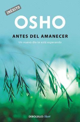 ANTES DEL AMANECER (OSHO HABLA DE TÚ A TÚ)