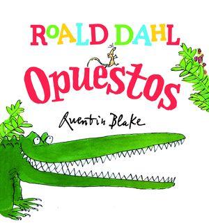 ROALD DAHL:OPUESTOS:APRENDE OPUESTOS CON COCODRILO