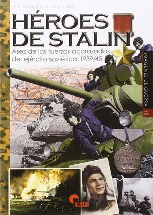 HÉROES DE STALIN. ASES DE LAS FUERZAS ACORAZADAS DEL EJERCITO SOVIÉTICO (1939-19