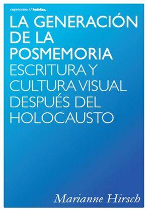 LA GENERACIÓN DE LA POSMEMORIA: ESCRITURA Y CULTURA VISUAL DESPUÉS DEL HOLOCAUST