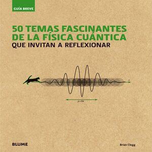 GUÍA BREVE. 50 TEMAS FASCINANTES DE LA FÍSICA CUÁNTICA